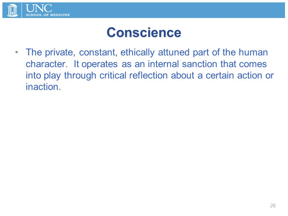 Conscience The private, constant, ethically attuned part of the human character.