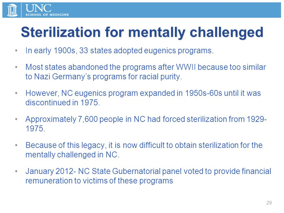Sterilization for mentally challenged In early 1900s, 33 states adopted eugenics programs. Most states abandoned the programs after WWII because too s