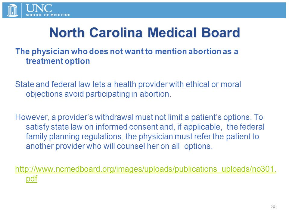 North Carolina Medical Board The physician who does not want to mention abortion as a treatment option State and federal law lets a health provider wi