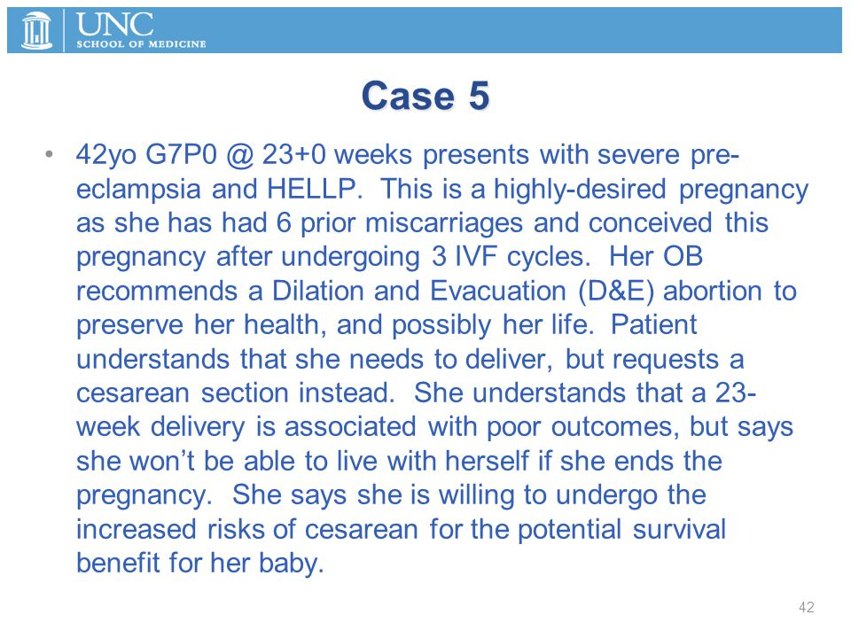 Case 5 42yo G7P0 @ 23+0 weeks presents with severe pre- eclampsia and HELLP.