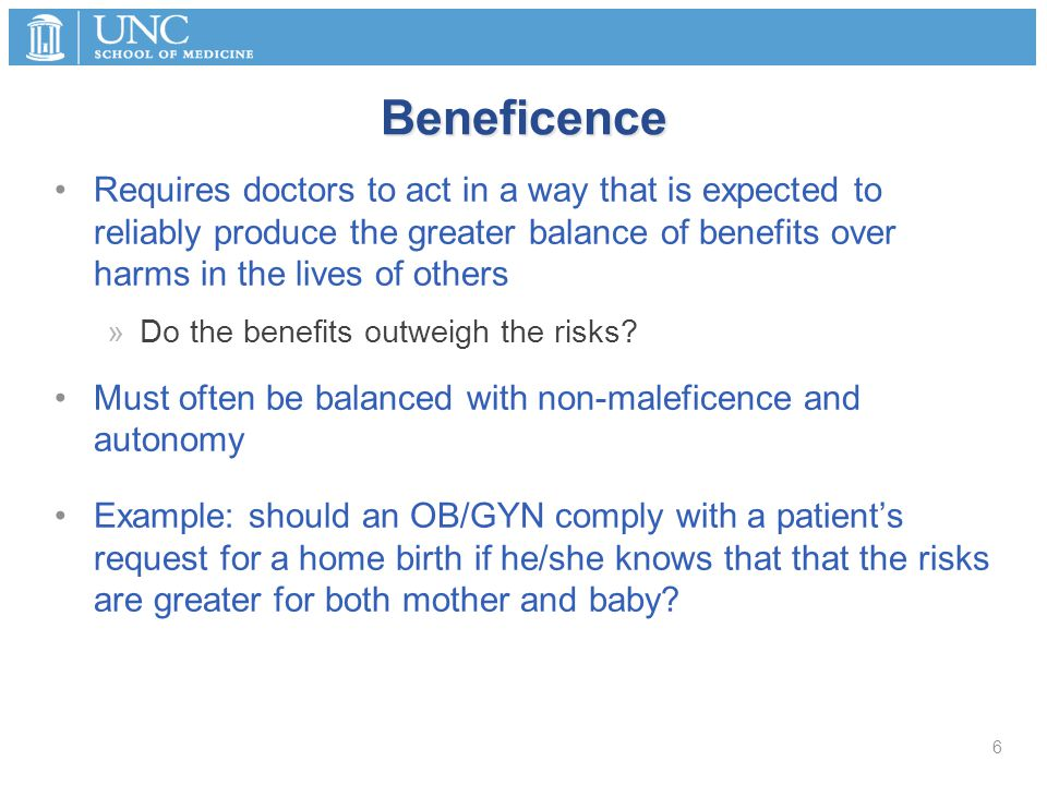 Beneficence Requires doctors to act in a way that is expected to reliably produce the greater balance of benefits over harms in the lives of others »D