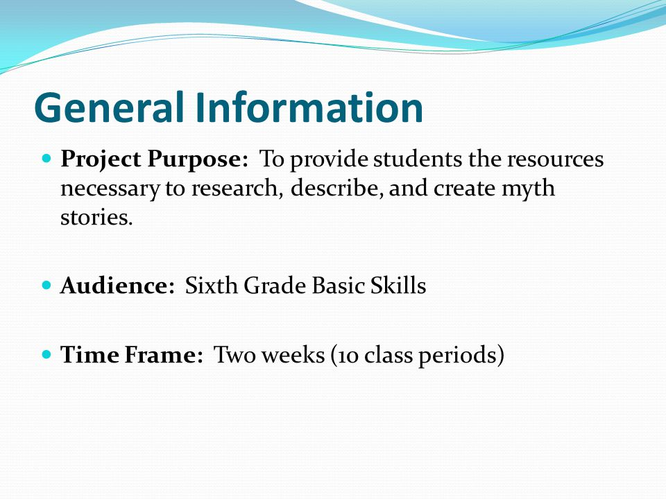 General Information Project Purpose: To provide students the resources necessary to research, describe, and create myth stories.