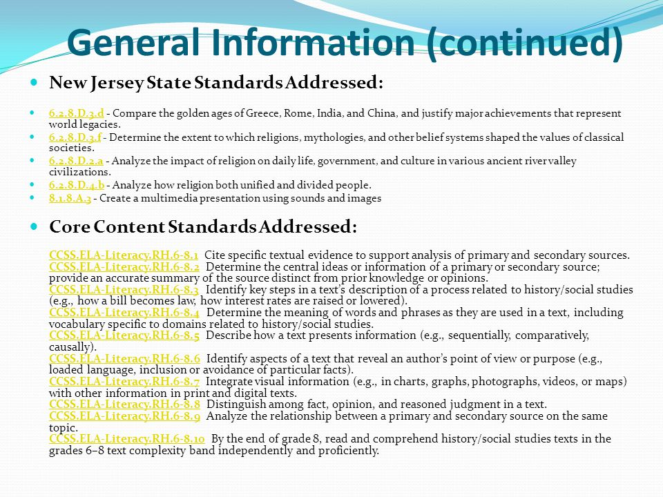 General Information (continued) New Jersey State Standards Addressed: 6.2.8.D.3.d - Compare the golden ages of Greece, Rome, India, and China, and justify major achievements that represent world legacies.