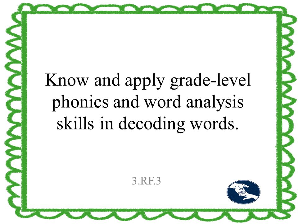 Know and apply grade-level phonics and word analysis skills in decoding words. 3.RF.3