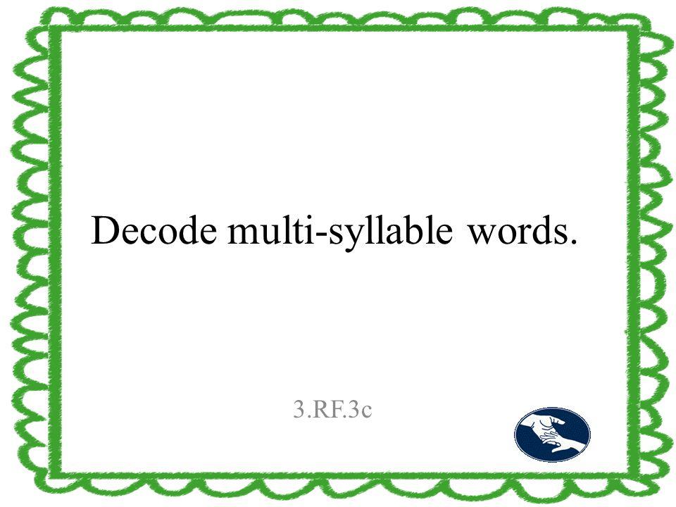 Decode multi-syllable words. 3.RF.3c