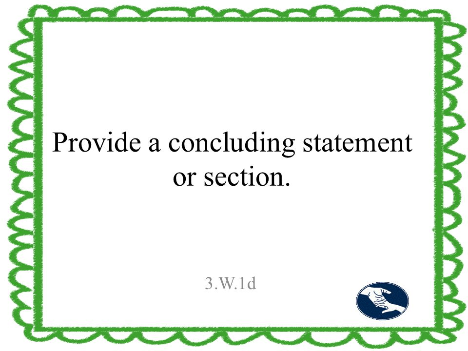 Provide a concluding statement or section. 3.W.1d