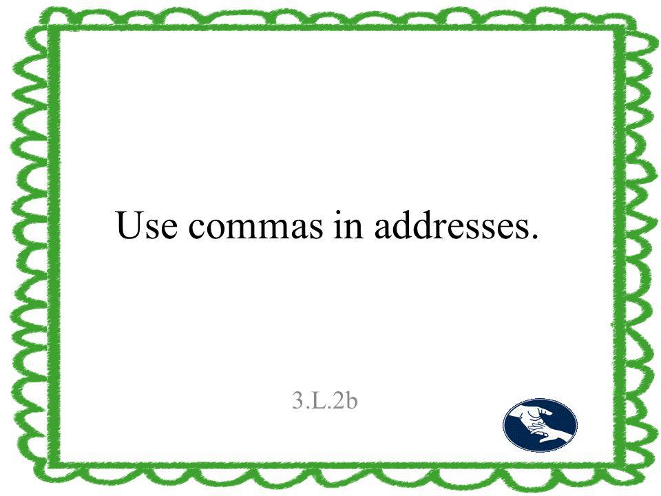 Use commas in addresses. 3.L.2b