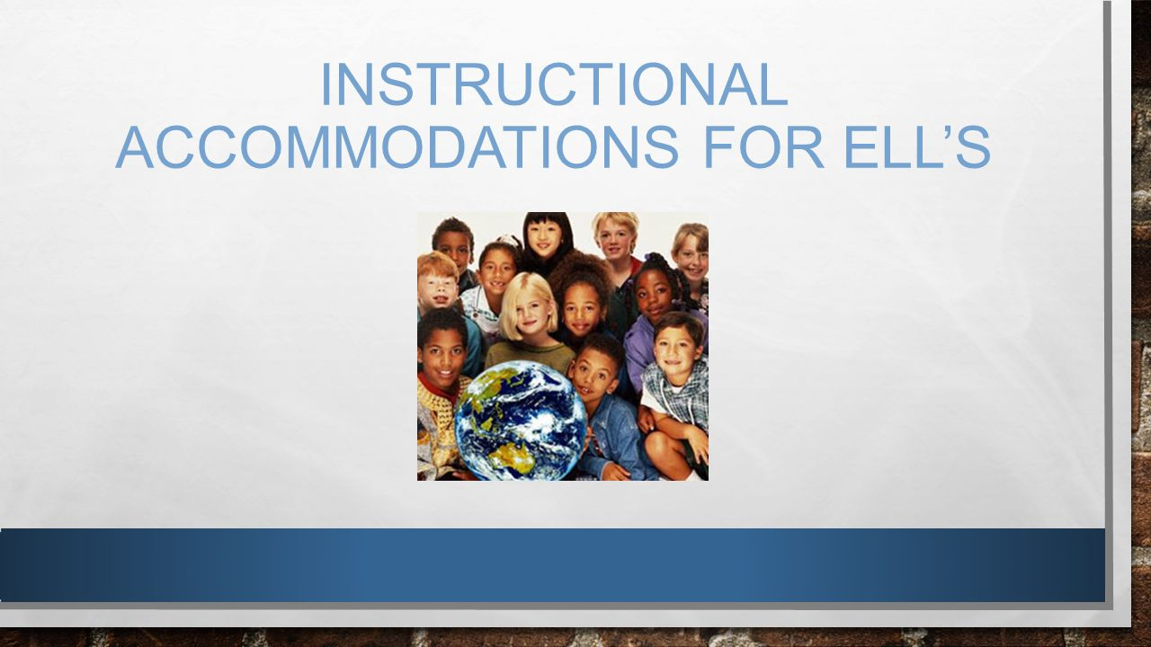 INSTRUCTIONAL ACCOMMODATIONS FOR ELL'S