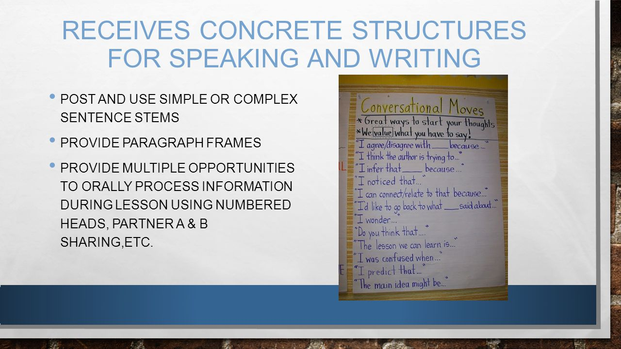 RECEIVES CONCRETE STRUCTURES FOR SPEAKING AND WRITING POST AND USE SIMPLE OR COMPLEX SENTENCE STEMS PROVIDE PARAGRAPH FRAMES PROVIDE MULTIPLE OPPORTUN