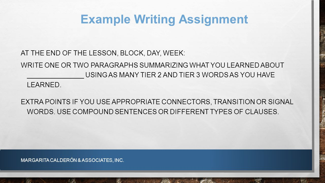 AT THE END OF THE LESSON, BLOCK, DAY, WEEK: WRITE ONE OR TWO PARAGRAPHS SUMMARIZING WHAT YOU LEARNED ABOUT _______________ USING AS MANY TIER 2 AND TI