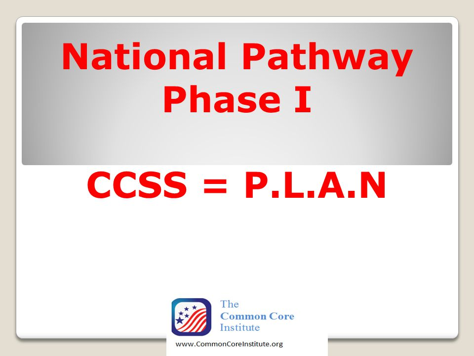 National Pathway Phase I CCSS = P.L.A.N
