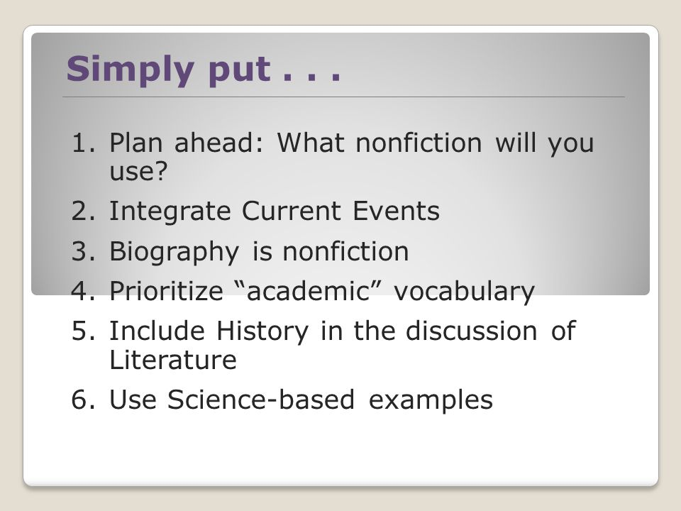 Simply put... 1.Plan ahead: What nonfiction will you use.