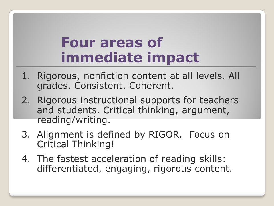 Four areas of immediate impact 1.Rigorous, nonfiction content at all levels.