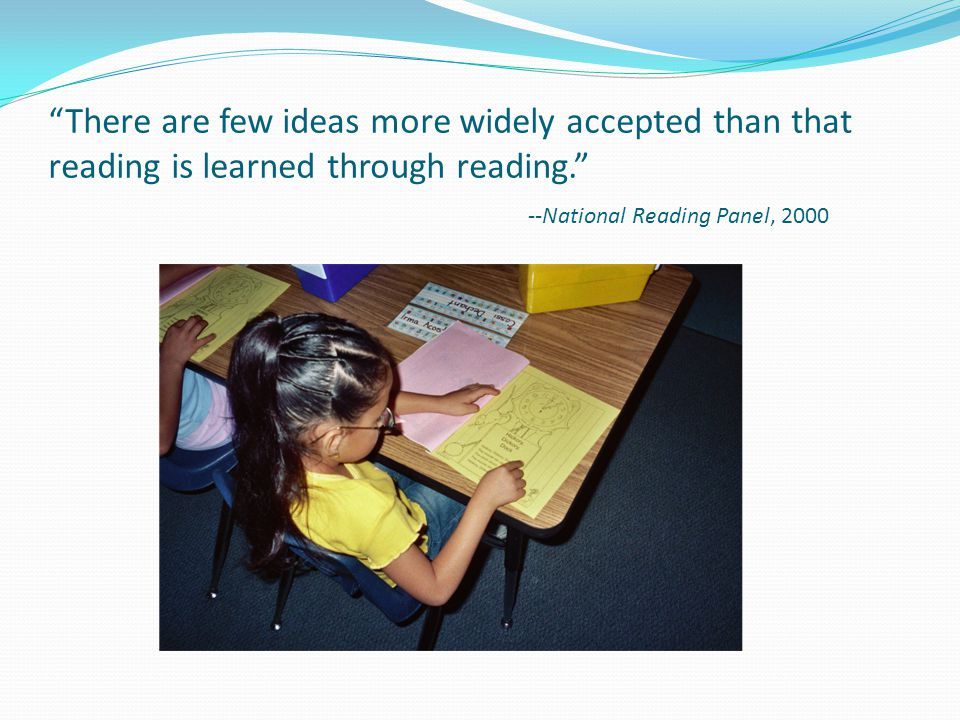 """""""There are few ideas more widely accepted than that reading is learned through reading."""" --National Reading Panel, 2000"""