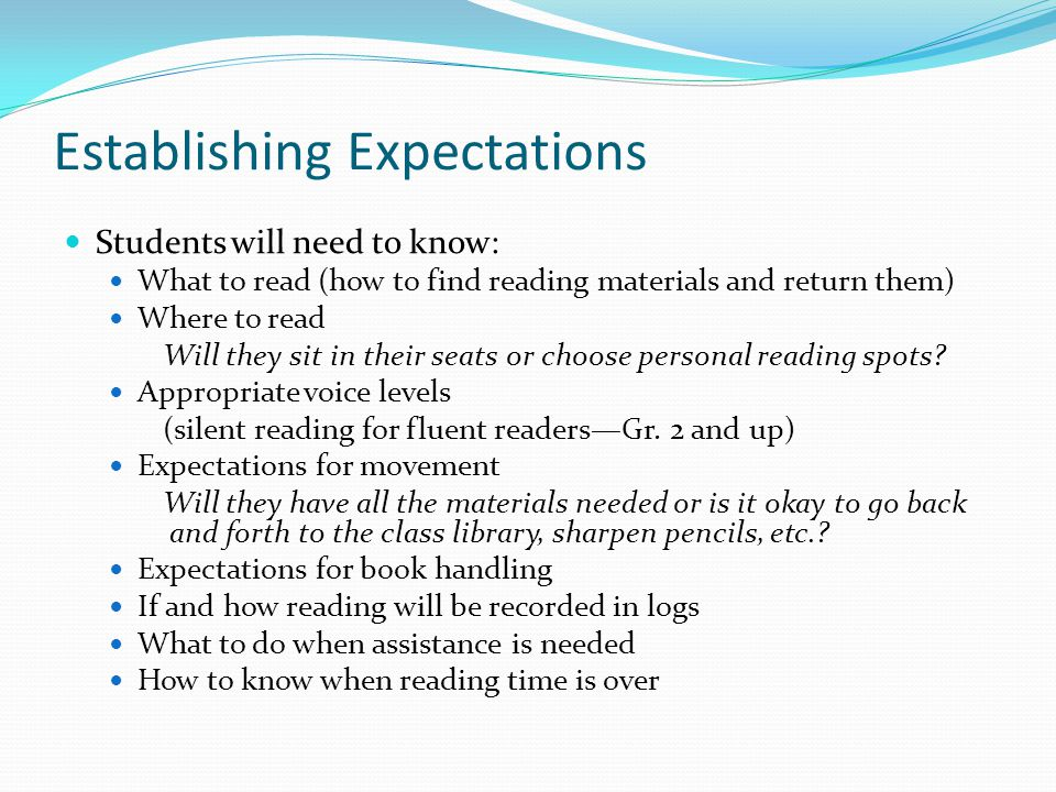 Establishing Expectations Students will need to know: What to read (how to find reading materials and return them) Where to read Will they sit in thei