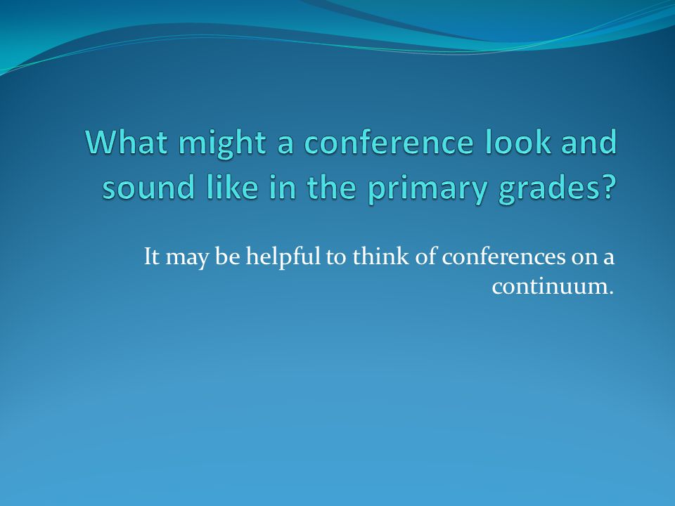 It may be helpful to think of conferences on a continuum.