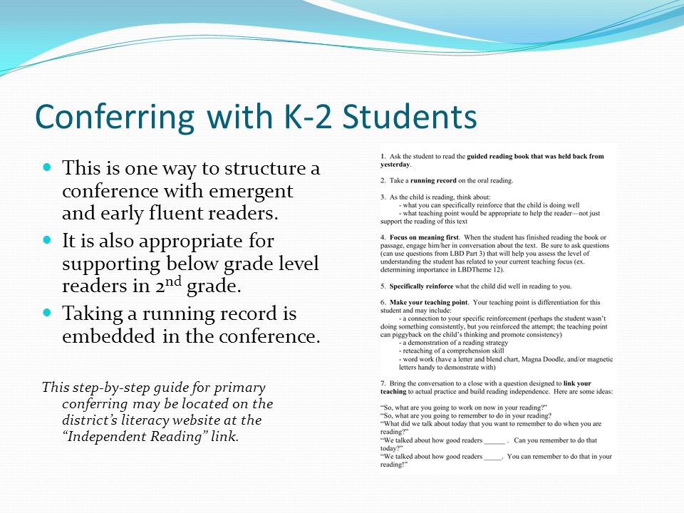 Conferring with K-2 Students This is one way to structure a conference with emergent and early fluent readers. It is also appropriate for supporting b