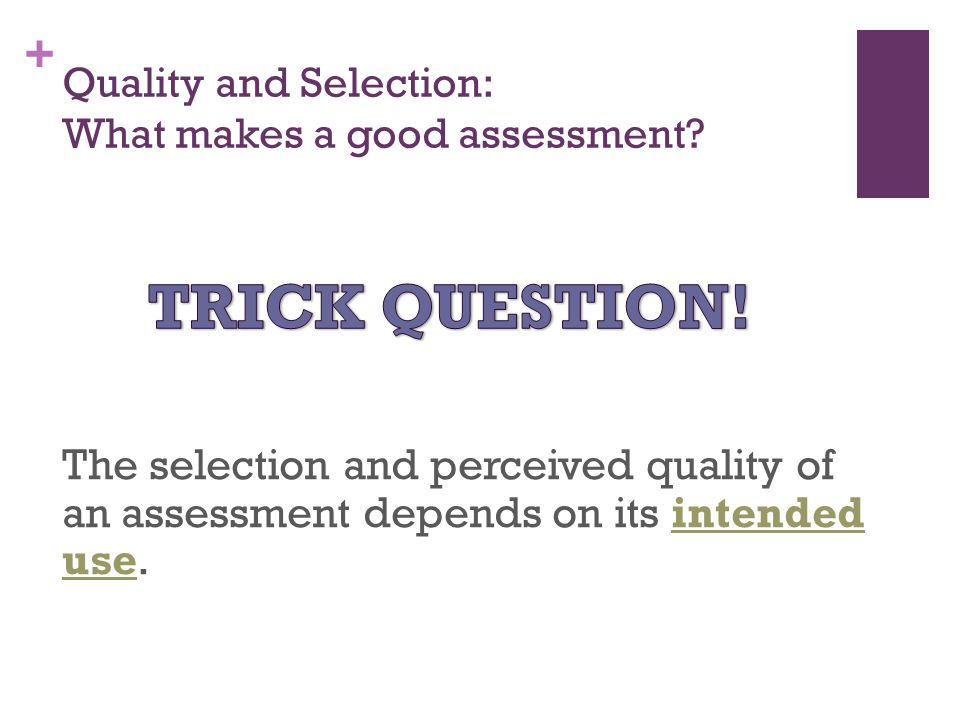+ Quality and Selection: What makes a good assessment.