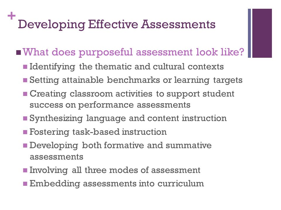 + Developing Effective Assessments What does purposeful assessment look like.
