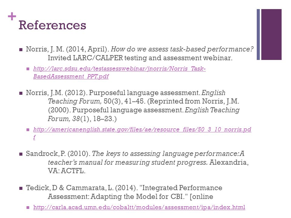 + References Norris, J. M. (2014, April). How do we assess task-based performance.