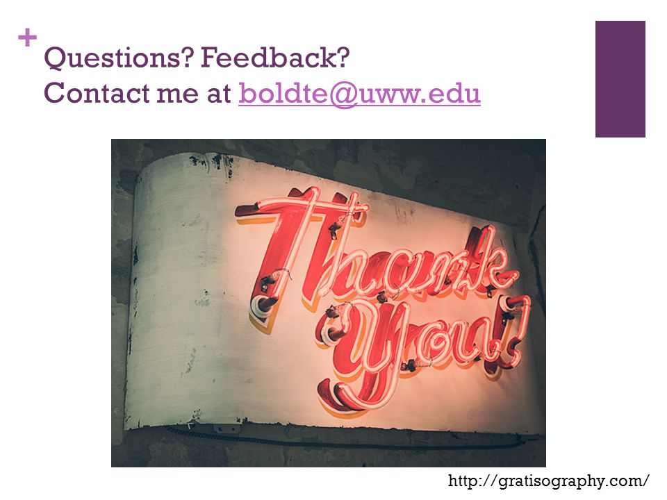 + Questions? Feedback? Contact me at boldte@uww.eduboldte@uww.edu http://gratisography.com/