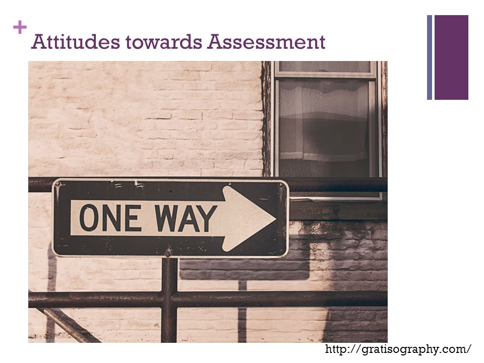 + Attitudes towards Assessment http://gratisography.com/