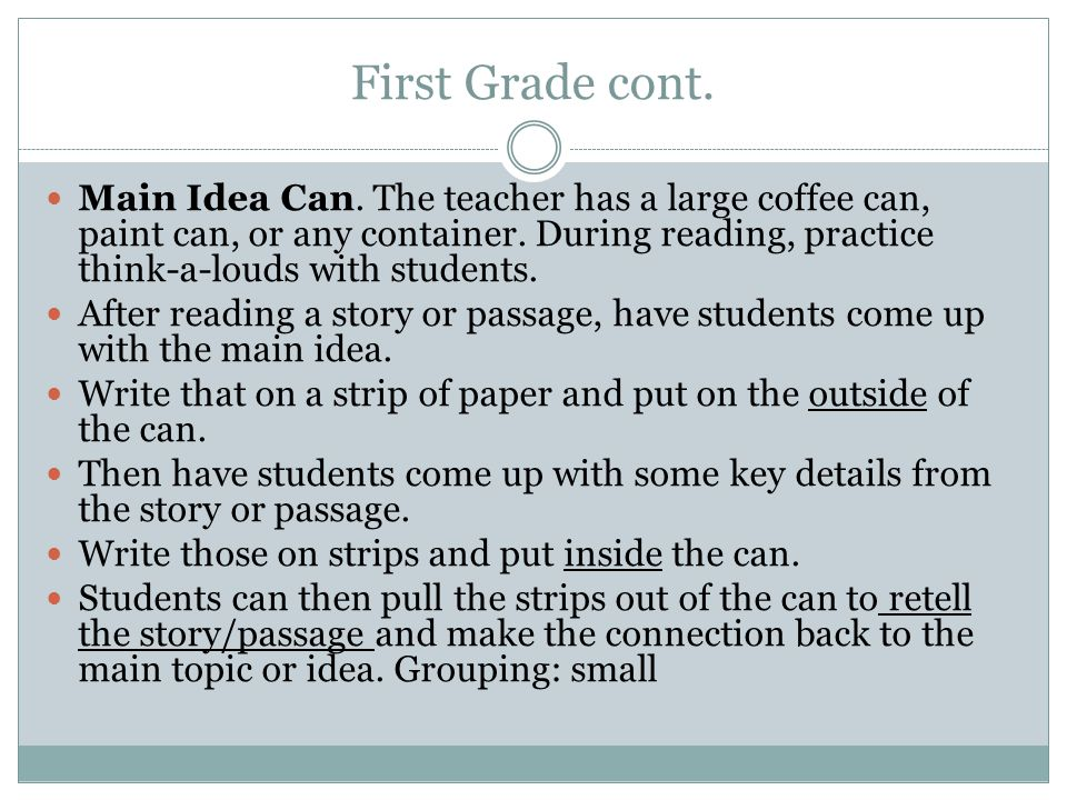 First Grade cont. Main Idea Can. The teacher has a large coffee can, paint can, or any container. During reading, practice think-a-louds with students