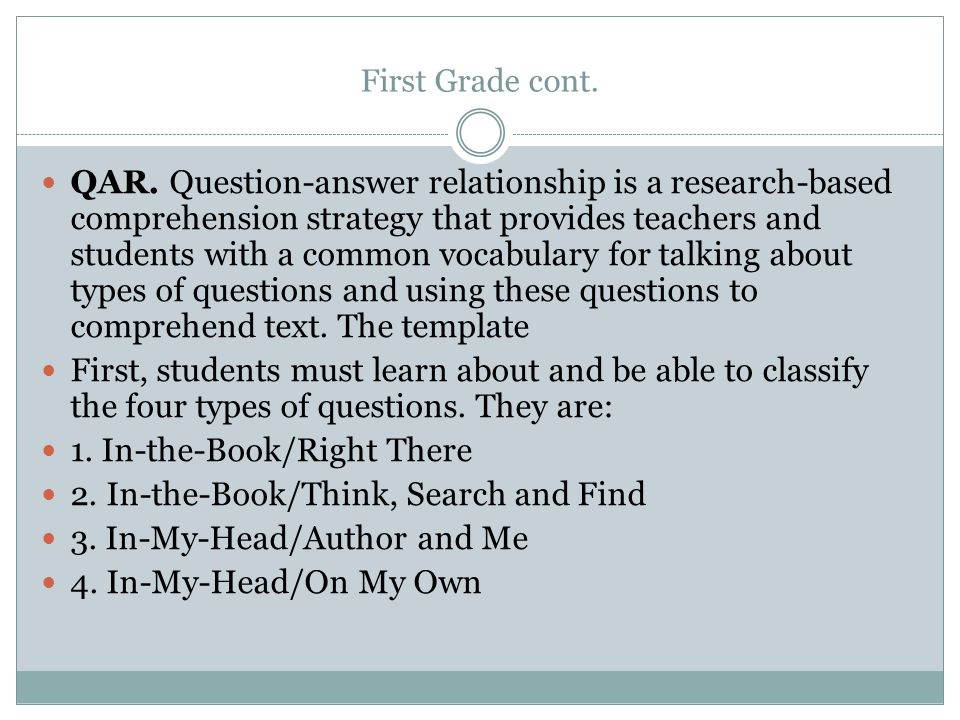 First Grade cont. QAR. Question-answer relationship is a research-based comprehension strategy that provides teachers and students with a common vocab