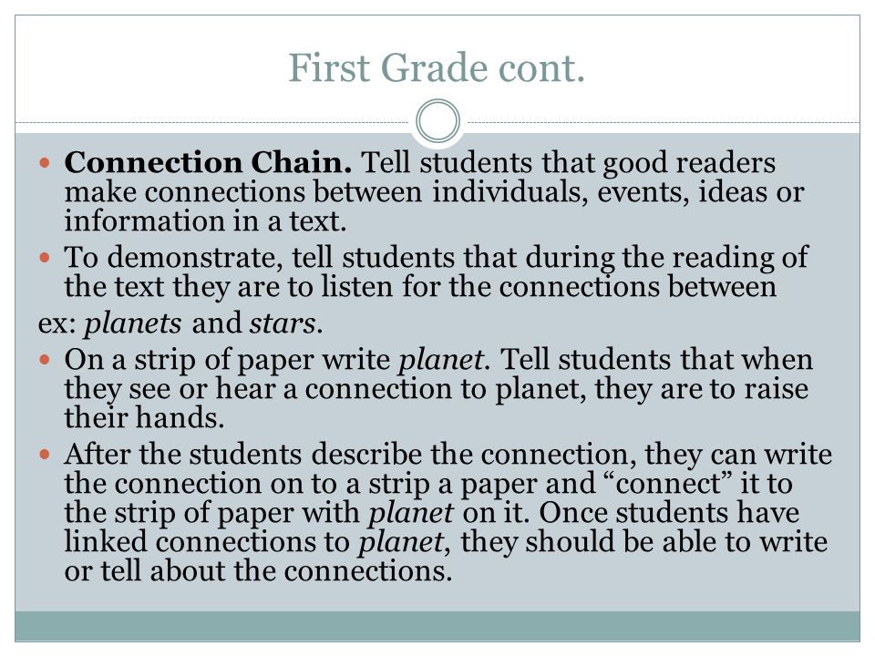 First Grade cont. Connection Chain. Tell students that good readers make connections between individuals, events, ideas or information in a text. To d