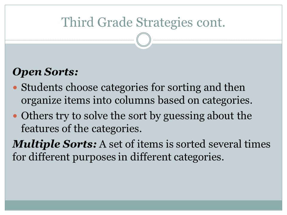Third Grade Strategies cont. Open Sorts: Students choose categories for sorting and then organize items into columns based on categories. Others try t