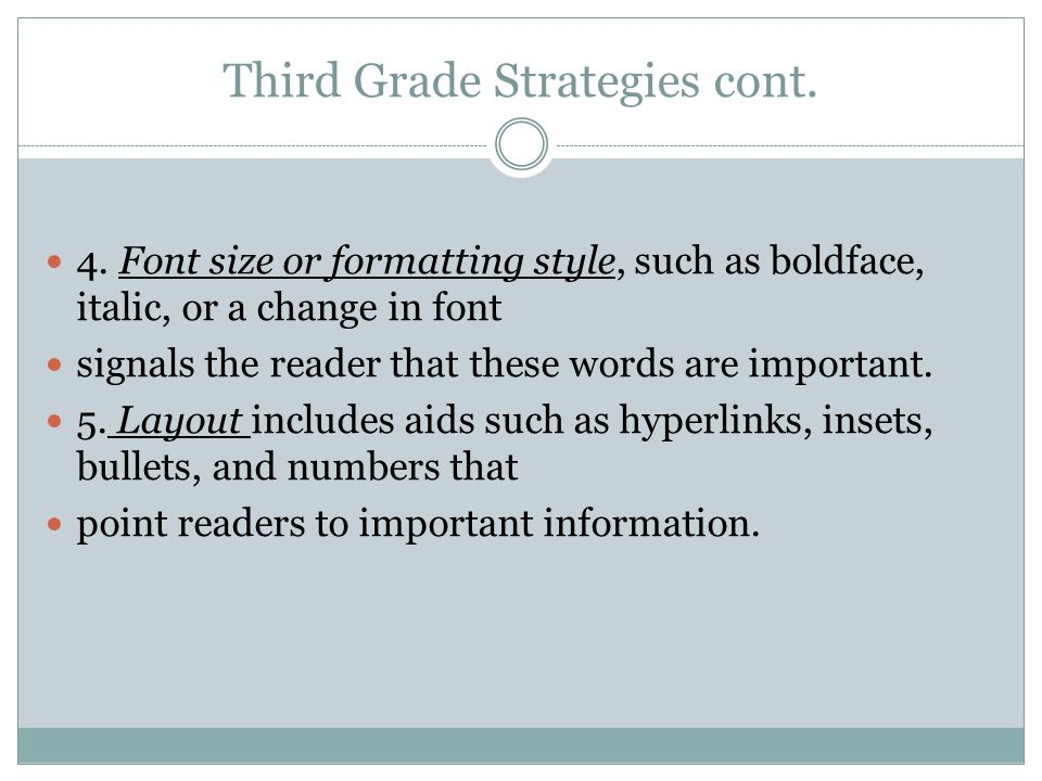 Third Grade Strategies cont. 4. Font size or formatting style, such as boldface, italic, or a change in font signals the reader that these words are i