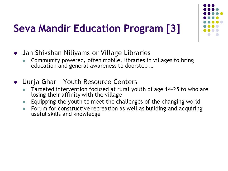 Seva Mandir Education Program [3] Jan Shikshan Niliyams or Village Libraries Community powered, often mobile, libraries in villages to bring education