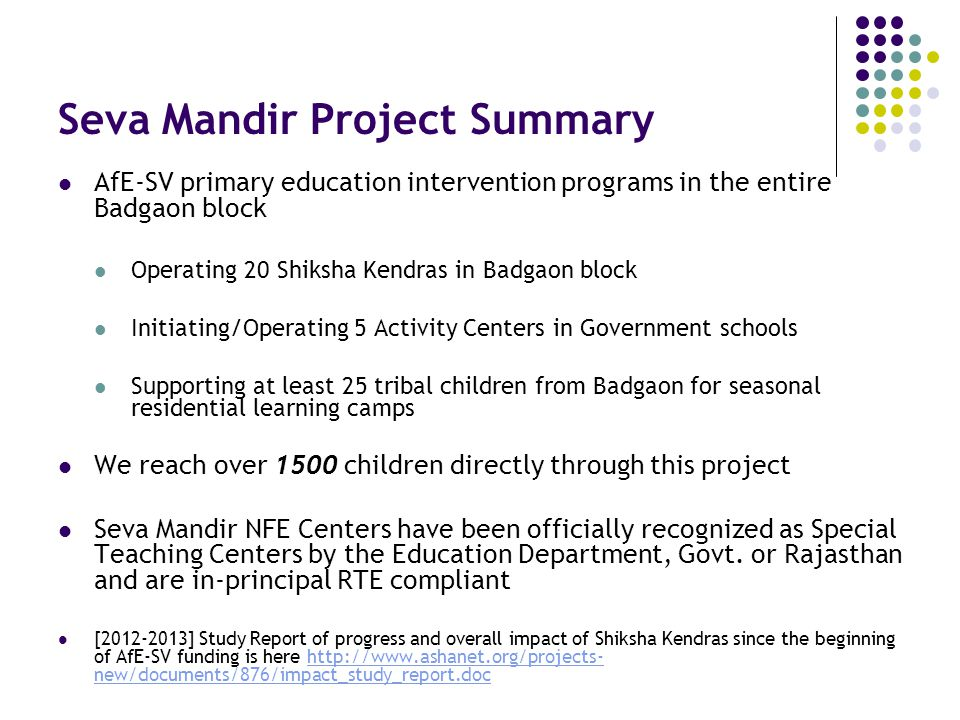 Seva Mandir Project Summary AfE-SV primary education intervention programs in the entire Badgaon block Operating 20 Shiksha Kendras in Badgaon block I