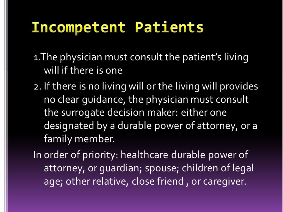1.The physician must consult the patient's living will if there is one 2.