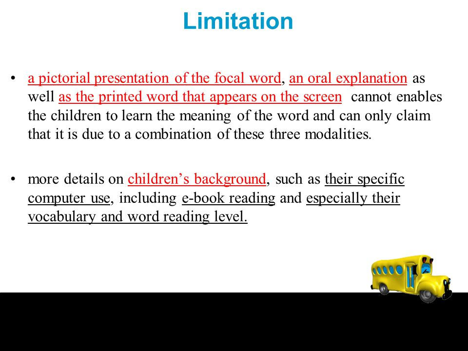 Limitation a pictorial presentation of the focal word, an oral explanation as well as the printed word that appears on the screen cannot enables the c