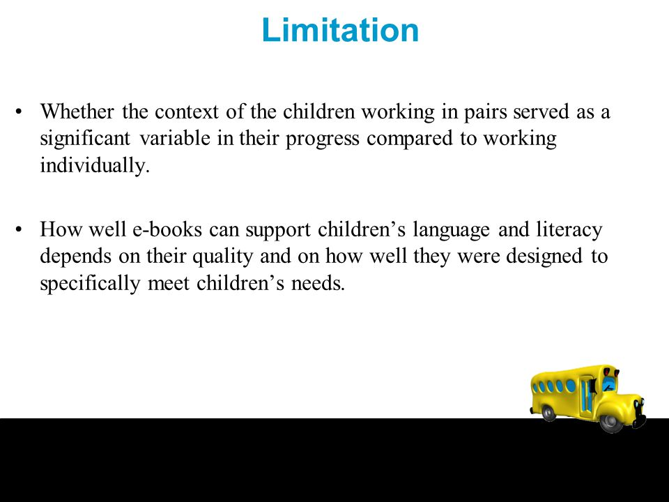 Limitation Whether the context of the children working in pairs served as a significant variable in their progress compared to working individually. H