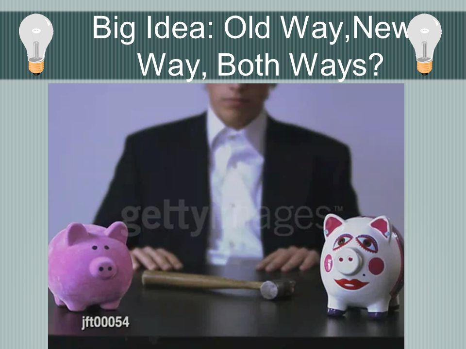 Big Idea: Old Way,New Way, Both Ways?