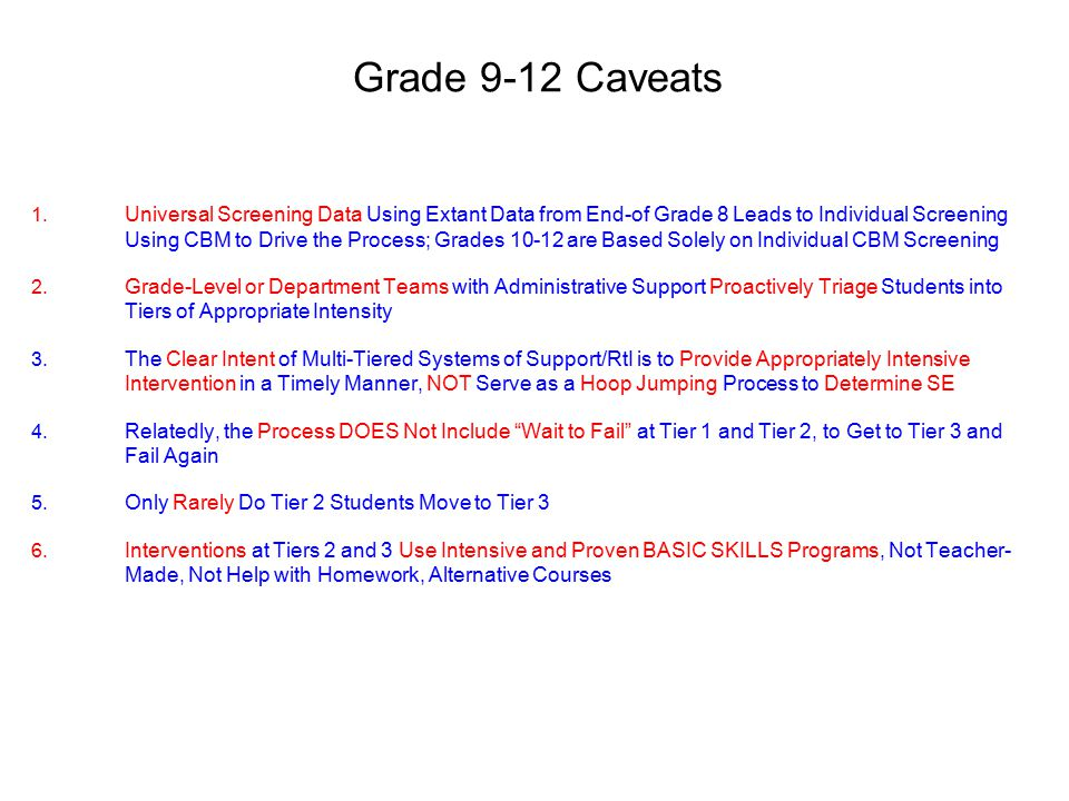 Grade 9-12 Caveats 1. Universal Screening Data Using Extant Data from End-of Grade 8 Leads to Individual Screening Using CBM to Drive the Process; Gra
