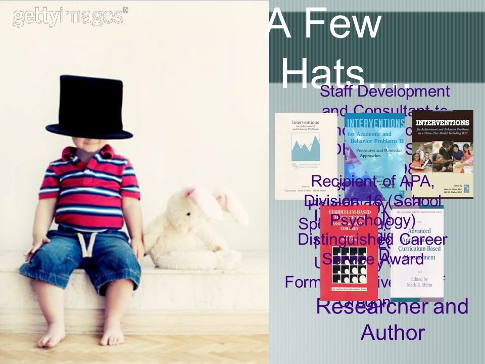 A Few Hats.... Professor of School Psychology and Special Education, National-Louis University and Formerly, University of Oregon IASPIRE Northern Reg