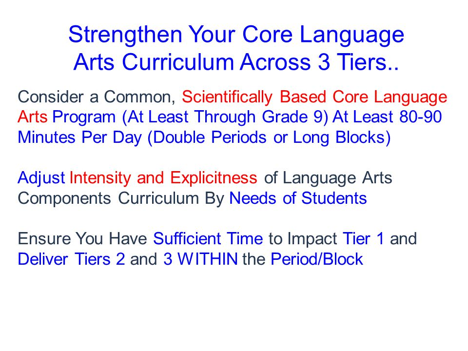 Strengthen Your Core Language Arts Curriculum Across 3 Tiers.. Consider a Common, Scientifically Based Core Language Arts Program (At Least Through Gr
