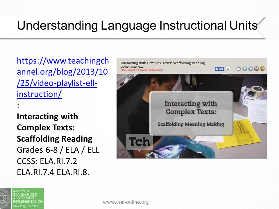 www.csai-online.org Understanding Language Instructional Units https://www.teachingchan nel.org/blog/2013/10/25/ video-playlist-ell- instruction/ Extending Understanding: Vocabulary Development Grades 6-8 / ELA / ELL CCSS: ELA.RI.7.6 ELA.RI.8.6
