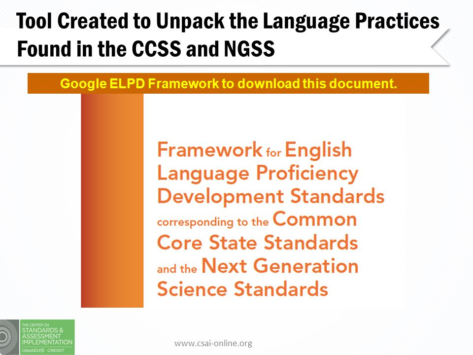 www.csai-online.org By explicitly calling attention to these practices, [analyses of the language demands of college and career-ready standards can be used to] cultivate higher order thinking skills in ELLs and target their ability to comprehend and communicate about complex text. (CCSSO, ELPD Framework, 2012, p.