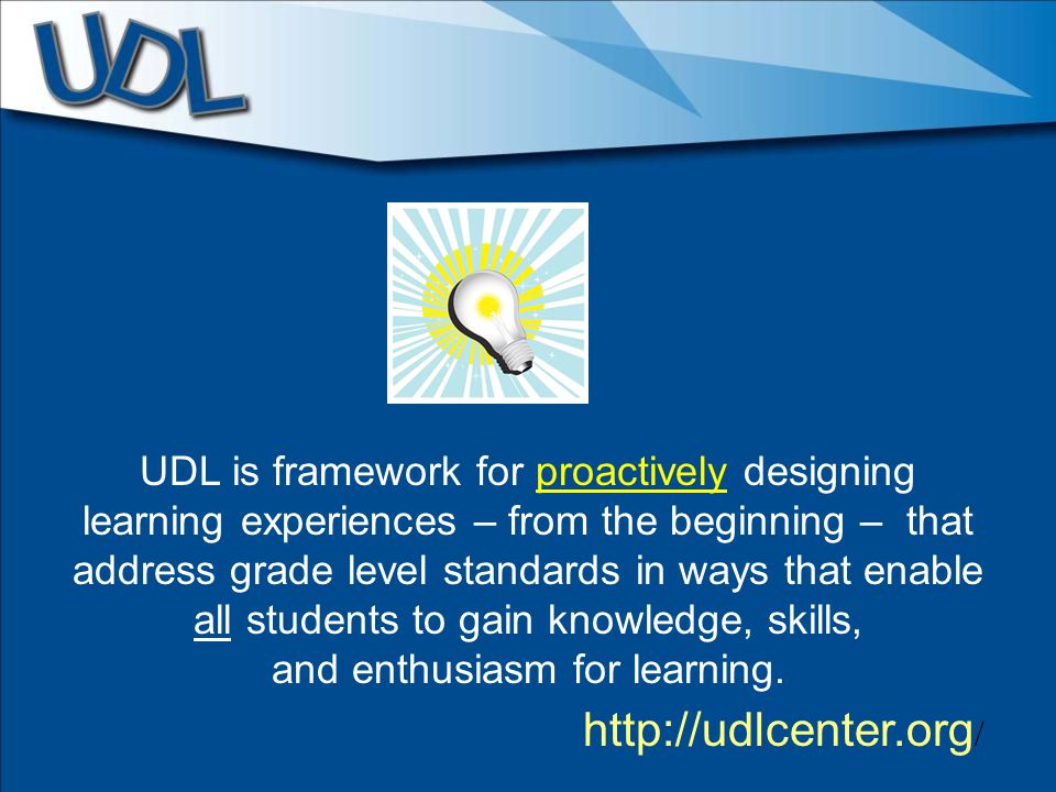 Goals Firm Goals, Flexible Means Clearly identified Do NOT embed the means unnecessarily Allow multiple paths to achievement http://udlcenter.org /