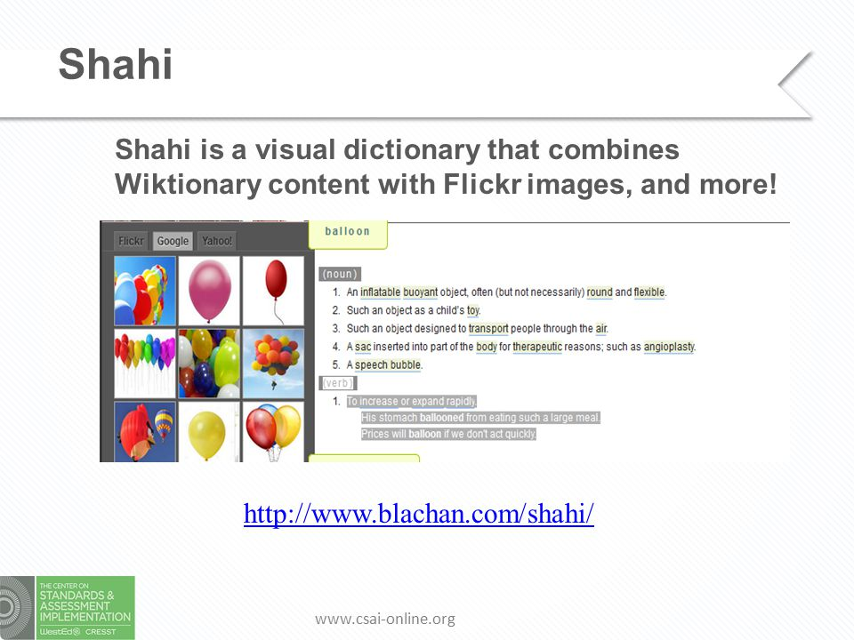 www.csai-online.org Shahi Shahi is a visual dictionary that combines Wiktionary content with Flickr images, and more.