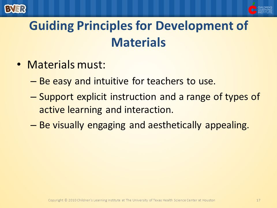 Guiding Principles for Development of Materials Materials must: – Be easy and intuitive for teachers to use.
