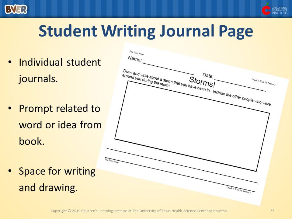 Student Writing Journal Page Copyright © 2010 Children's Learning Institute at The University of Texas Health Science Center at Houston35 Individual student journals.