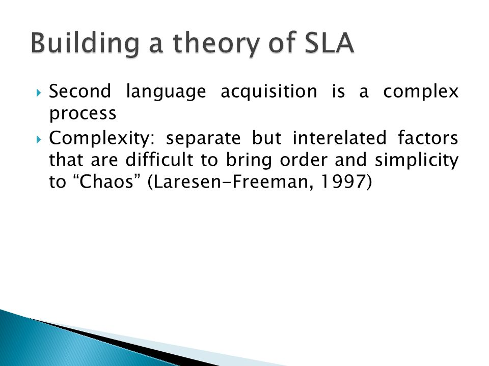  Second language acquisition is a complex process  Complexity: separate but interelated factors that are difficult to bring order and simplicity to