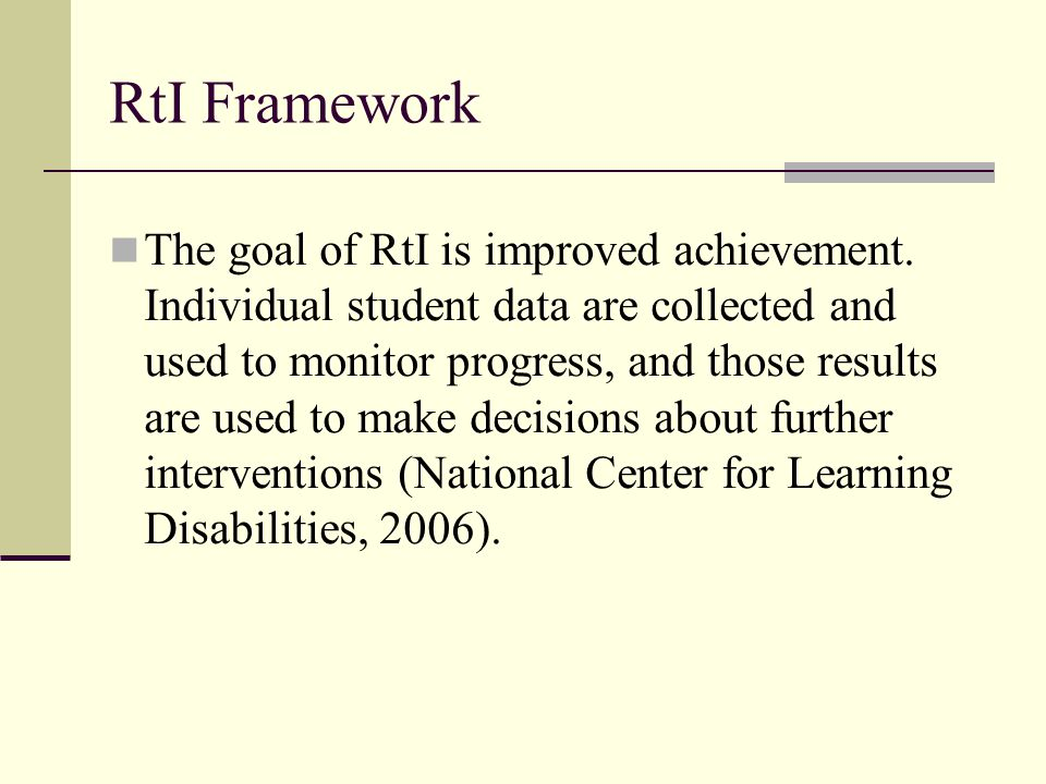 The goal of RtI is improved achievement.