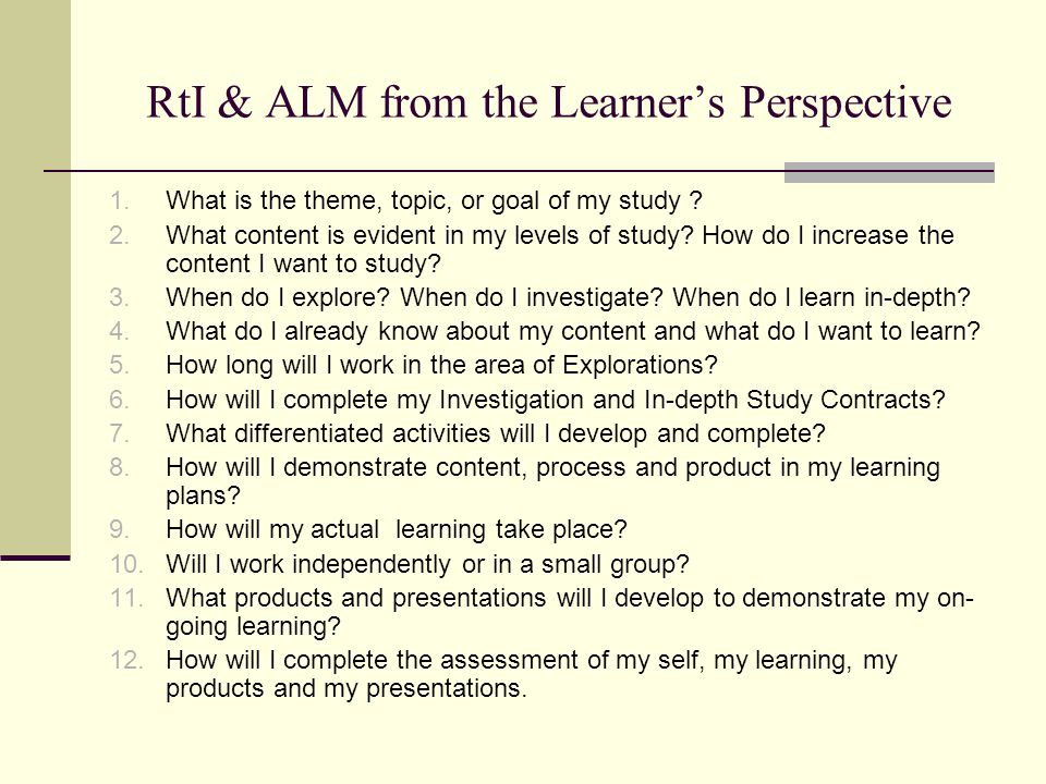RtI & ALM from the Learner's Perspective 1. What is the theme, topic, or goal of my study .