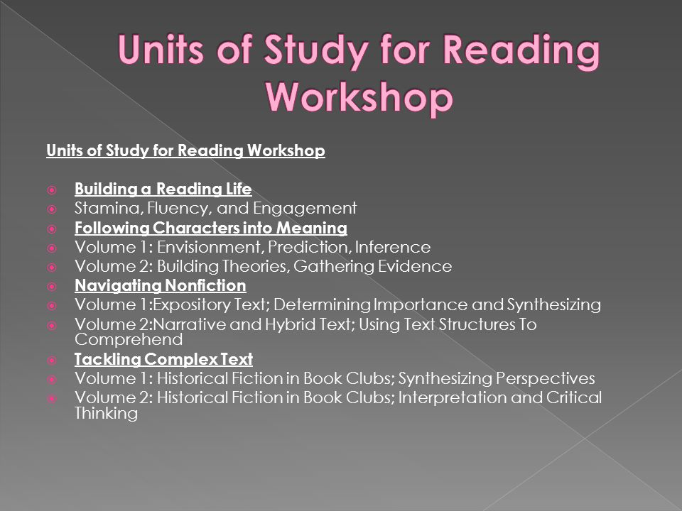 Units of Study for Reading Workshop  Building a Reading Life  Stamina, Fluency, and Engagement  Following Characters into Meaning  Volume 1: Envis